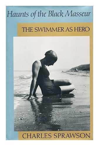 Haunts of the Black Masseur / The Swimmer as Hero: Charles Sprawson
