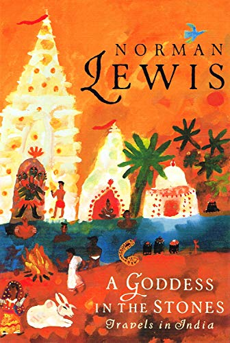 Goddess in the Stones: Travels in India: Lewis, Norman