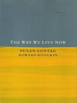 The Way We Live Now: Sontag, Susan; Hodgkin, Howard