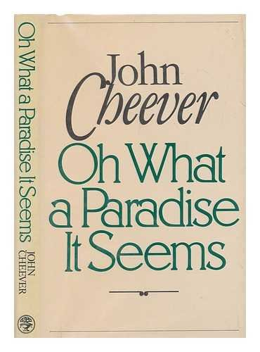 Oh What a Paradise It Seems: Cheever, John