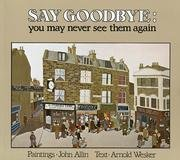 Say Goodbye, You May Never See Them Again (9780224029650) by Arnold Wesker; John Allin