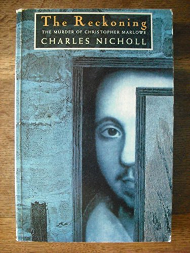 The Reckoning: The Murder of Christopher Marlowe: Nicholl, Charles