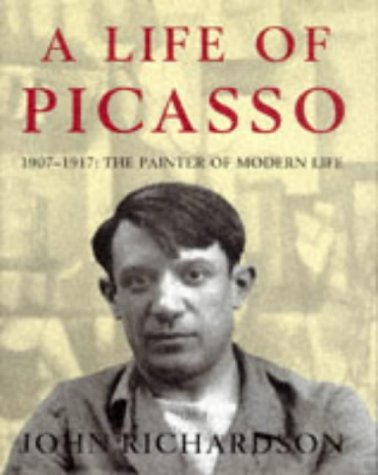 A Life of Picasso Volume 2 1907 - 1917 The Painter of Modern Life
