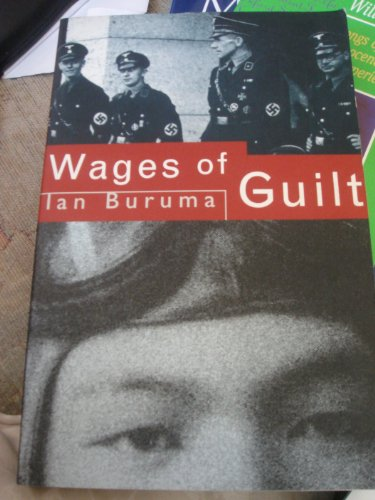 9780224031387: The Wages Of Guilt. Memories Of War In Germany And Japan