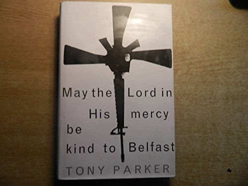 9780224033121: May the Lord in His Mercy Be Kind to Belfast