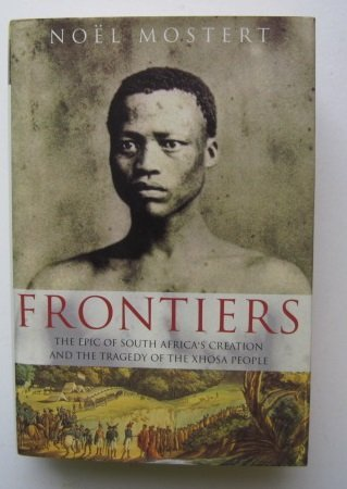 9780224033251: Frontiers: The Epic of South Africa's Creation and the Tragedy of the Xhosa People