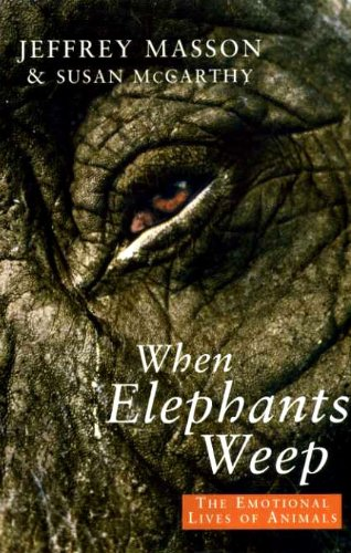 9780224035545: When Elephants Weep: Emotional Lives of Animals