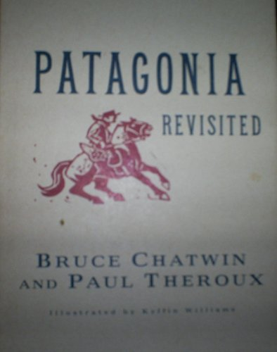 Patagonia Revisited: Chatwin,Bruce;Theroux,Paul