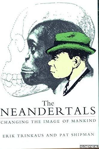 The Neandertals: Changing the Image of Mankind.: Erik & SHIPMAN, Pat TRINKAUS