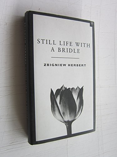 Still Life with a Bridle : Essays and Apocryphas: Zbigniew HERBERT