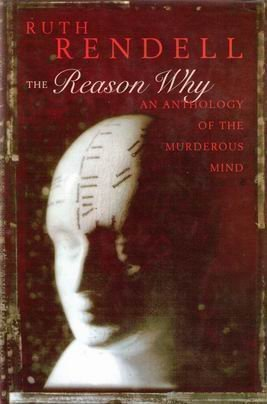 The Reason Why: An Anthology of the: Rendell, Ruth (editor)