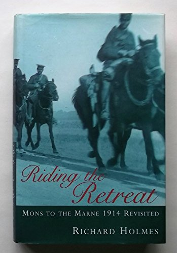 Riding the Retreat. Mons to the Marne 1914 Revisited.: Richard Holmes.