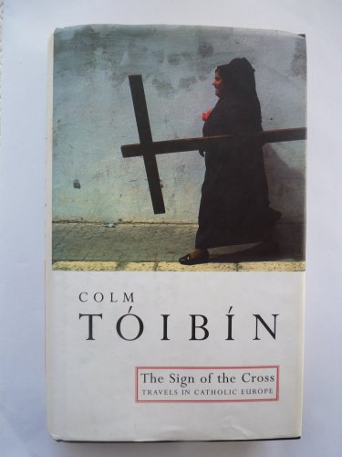 9780224037679: THE SIGN OF THE CROSS: Travels in Catholic Europe