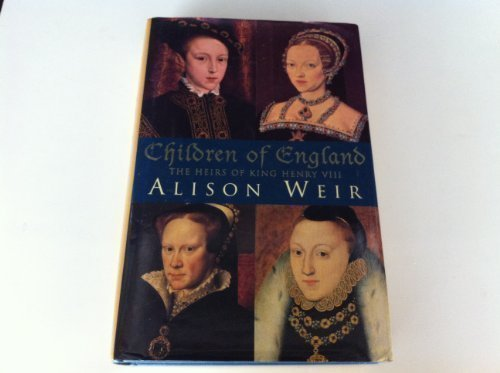 9780224038331: CHILDREN OF ENGLAND: HEIRS OF KING HENRY VIII