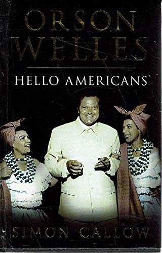 Orson Welles: Hello Americans (0224038532) by Simon Callow