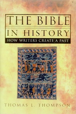 9780224039772: The Bible in History: How Writers Create a Past