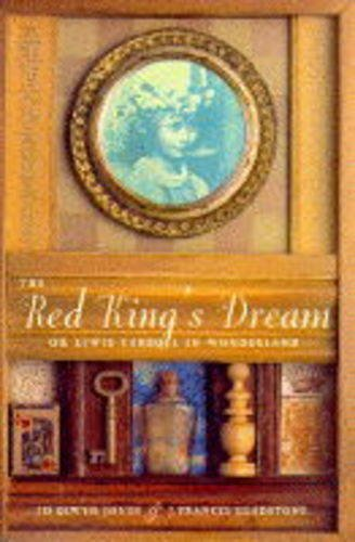 The Red King's Dream, or Lewis Carroll in Wonderland: Jones, Jo Elwyn (AUTOGRAPHED)/Gladstone,...