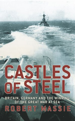 9780224040921: Castles of Steel: Britain, Germany and the Winning of the Great War at Sea