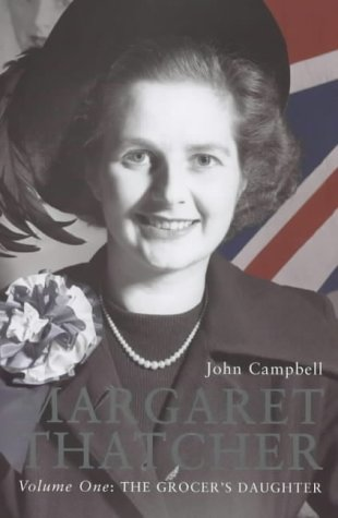 9780224040976: Margaret Thatcher Volume One: The Grocer's Daughter
