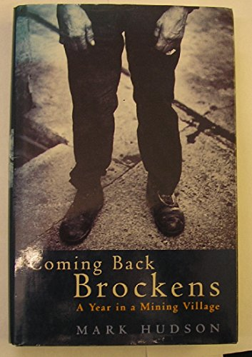 9780224041706: Coming Back Brockens: A Year in a Mining Village
