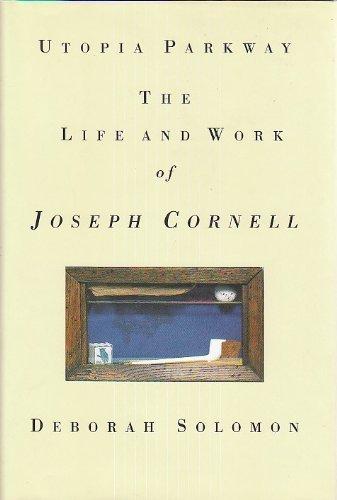 Utopia Parkway: The Life and Work of Joseph Cornell: Solomon, Deborah