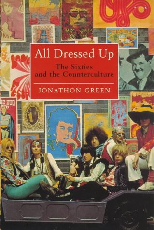9780224043229: All Dressed Up: Sixties and the Counterculture