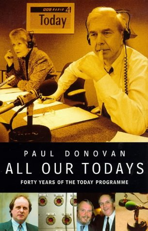 9780224043588: 'ALL OUR TODAYS: FORTY YEARS OF RADIO 4'S ''TODAY'' PROGRAMME'