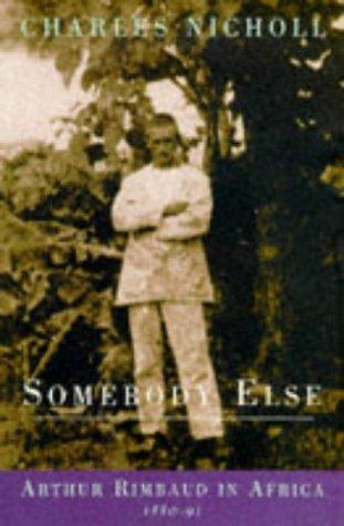 9780224043762: Somebody Else: Arthur Rimbaud in Africa, 1880-91