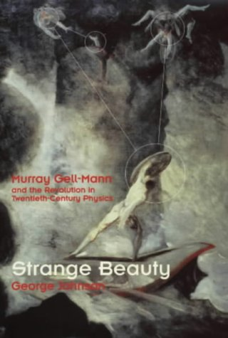 9780224044271: Strange Beauty: Murray Gell-Mann and the Revolution in Twentieth-century Physics