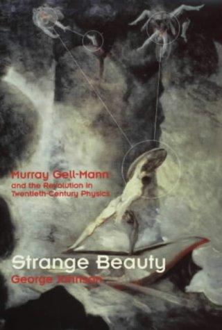 9780224044271: Strange Beauty; Murray Gell-Mann and the Revolution in Twentieth-Century Physics