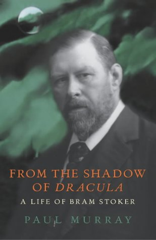From the Shadow of Dracula: A Life of Bram Stoker