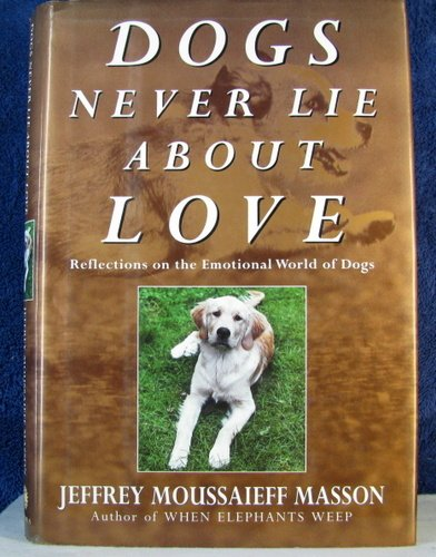 9780224044653: Dogs Never Lie About Love: Why Your Dog Will Always Love You More Than Anyone Else: Reflections on the Emotional World of Dogs