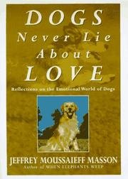 Dogs Never Lie About Love - Reflections On The Emotional World Of Dogs (0224044656) by Jeffrey Moussaieff Masson