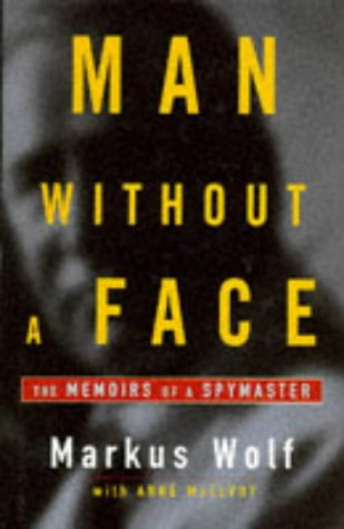 Man Without a Face the Memoirs of a Spymaster: Wolf, Markus