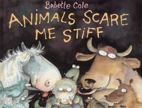 9780224047074: Animals Scare Me Stiff (A Tom Maschler book)