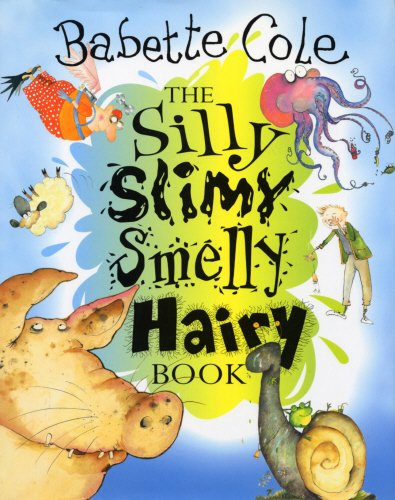 9780224047678: The Silly Slimy Smelly Hairy Book