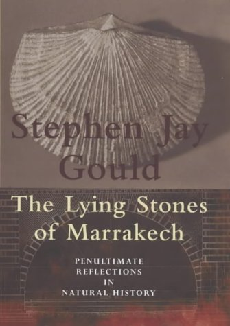 Lying Stones of Marrakech: Penultimate Reflections in Natural History (0224050443) by Stephen Jay Gould