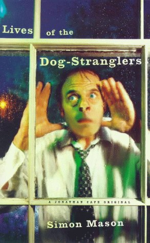 9780224050470: Lives of the Dog-stranglers