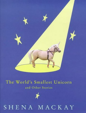 9780224051606: The World's Smallest Unicorn and Other Stories