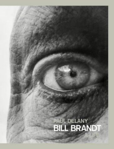 Bill Brandt: A Biography: Paul Delany