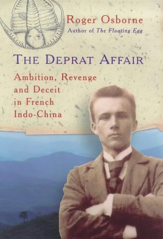 The Deprat Affair. Ambition,Revenge & Deceipt in French Indo-China