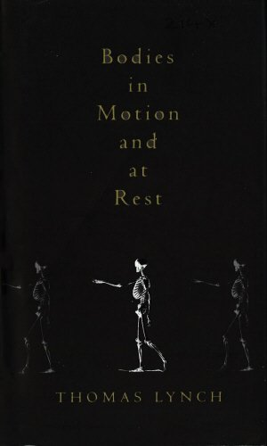 Bodies in Motion and at Rest: Thomas Lynch