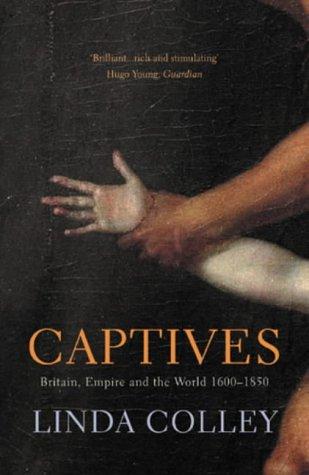 9780224059251: Captives: Britain, Empire and the World 1600-1850