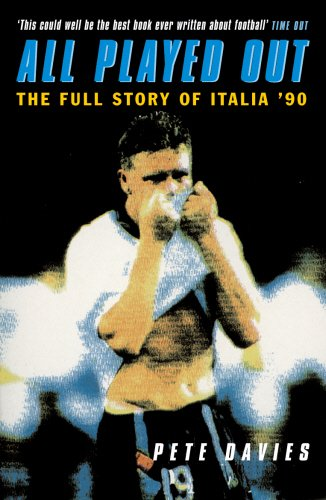 9780224059541: All Played Out: The Full Story of Italia '90