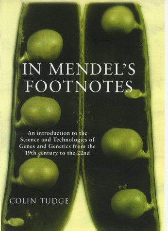 In Mendel's footnotes : an introduction to the science and technologies of genes and genetics ...