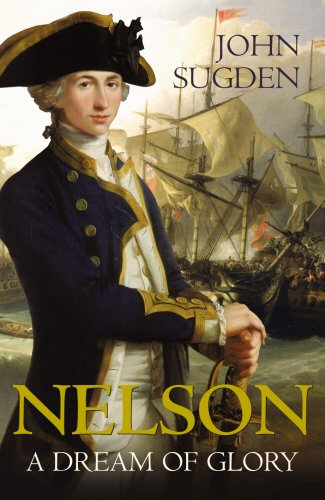 9780224060974: Nelson: A Dream of Glory: v. 1