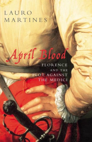 9780224061674: April Blood: Florence and the Plot Against the Medici