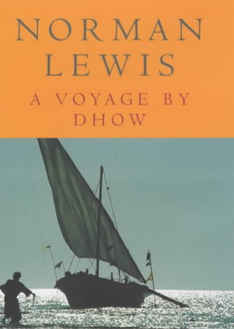 A Voyage By Dhow and Other Pieces.: Norman Lewis