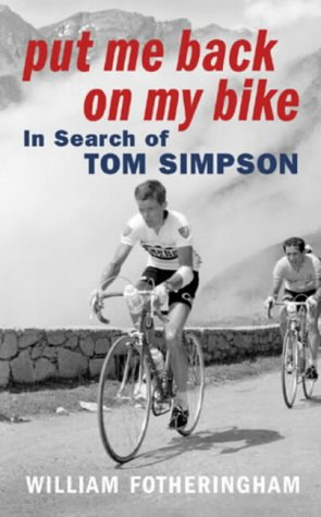Put Me Back on My Bike: In Search of Tom Simpson: Fotheringham, William