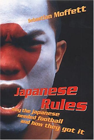 9780224062053: Japanese Rules: Why the Japanese Needed Football and How They Got It